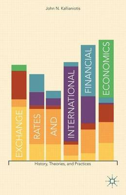 Exchange Rates and International Financial Economics: History, Theories, and Practices (Electronic book text): John N....