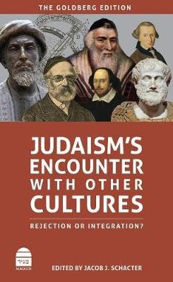 Judaism's Encounter with Other Cultures - Rejection or Integration? (Hardcover): Jacob J Schacter