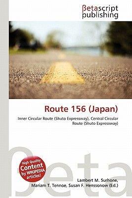 Route 156 (Japan) (Paperback): Lambert M. Surhone, Mariam T. Tennoe, Susan F. Henssonow
