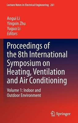 Proceedings of the 8th International Symposium on Heating, Ventilation and Air Conditioning, v. 1: Indoor and Outdoor...