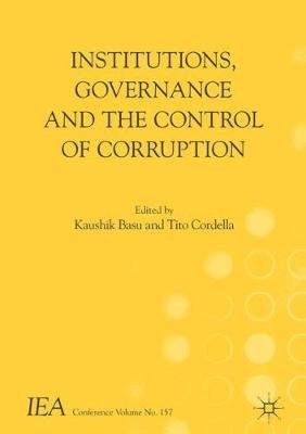 Institutions, Governance and the Control of Corruption (Paperback, 1st ed. 2018): Kaushik Basu, Tito Cordella