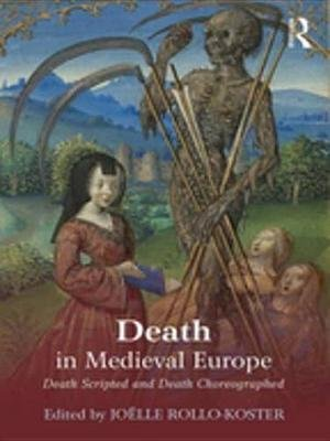 Death in Medieval Europe - Death Scripted and Death Choreographed (Electronic book text): Joelle Rollo-Koster