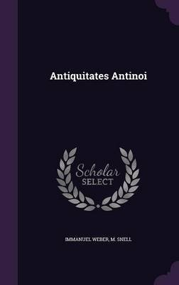 Antiquitates Antinoi (Hardcover): Immanuel Weber, M. Snell