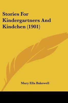 Stories for Kindergartners and Kindchen (1901) (Paperback): Mary Ella Bakewell