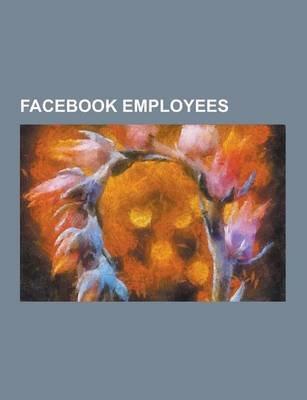 Facebook Employees - Adam D'Angelo, Alexandre Hohagen, Andrei Alexandrescu, Andrew McCollum, Blake Ross, Bret Taylor,...