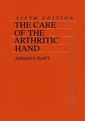 The Care of the Arthritic Hand (Hardcover, 5th Revised edition): Adrian E. Flatt