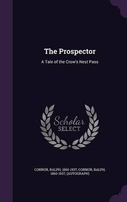 The Prospector - A Tale of the Crow's Nest Pass (Hardcover): Ralph Connor