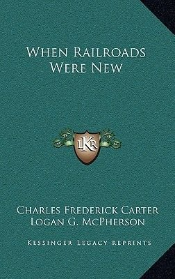 When Railroads Were New (Hardcover): Charles Frederick Carter