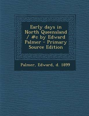 Early Days in North Queensland / #C by Edward Palmer - Primary Source Edition (Paperback): Edward Palmer