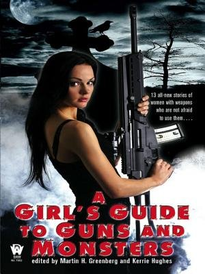 A Girl's Guide to Guns and Monsters (Electronic book text): Martin Harry Greenberg