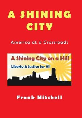 A Shining City - America at a Crossroads (Hardcover): Frank Mitchell