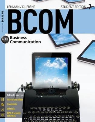 BCOM7 (with CourseMate, 1 term (6 months) Printed Access Card) (Paperback, 7th edition): Carol M. Lehman, Debbie D. Dufrene