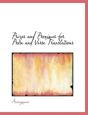 Prizes and Proximes for Prose and Verse Translations (Hardcover): Anonymous