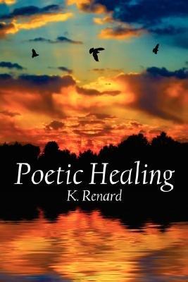 Poetic Healing (Paperback): K. Renard