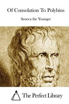 Of Consolation to Polybius (Paperback): Lucius Annaeus Seneca