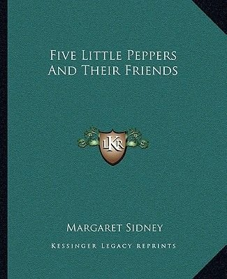 Five Little Peppers and Their Friends (Paperback): Margaret Sidney