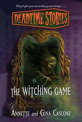 Deadtime Stories: The Witching Game (Electronic book text): Annette Cascone, Gina Cascone