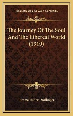 The Journey of the Soul and the Ethereal World (1919) the Journey of the Soul and the Ethereal World (1919) (Hardcover): Emma...