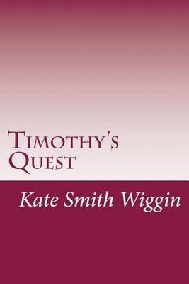 Timothy's Quest (Paperback): Kate Douglas Smith Wiggin
