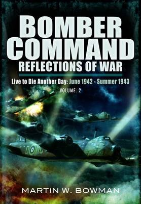 Bomber Command: Reflections of War - Bomber Command: Reflections of War Volume 2 - Intensified Attack 1941-1942 Live to Die...