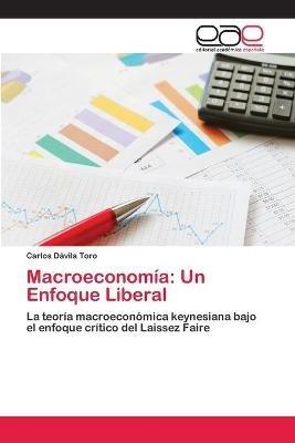 Macroeconomia - Un Enfoque Liberal (Spanish, Paperback): Davila Toro Carlos