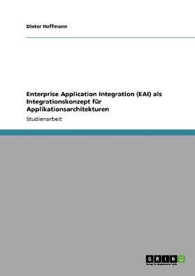 Enterprise Application Integration (Eai) ALS Integrationskonzept Fur Applikationsarchitekturen (German, Paperback): Dieter...