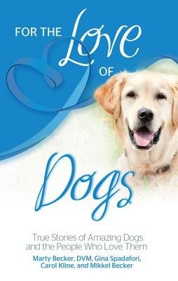 For the Love of Dogs - True Stories of Amazing Dogs and the People Who Love Them (Paperback): Marty Becker, Gina Spadafori