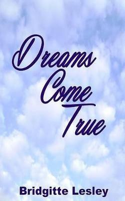 Dreams Come True (Paperback): Bridgitte Lesley