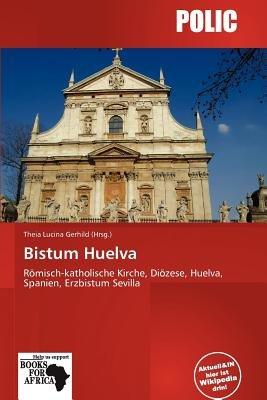Bistum Huelva (German, Paperback): Theia Lucina Gerhild