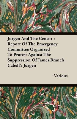 Jurgen And The Censor - Report Of The Emergency Committee Organized To Protest Against The Suppression Of James Branch...