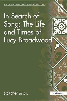 In Search of Song: The Life and Times of Lucy Broadwood (Electronic book text): Dorothy De Val