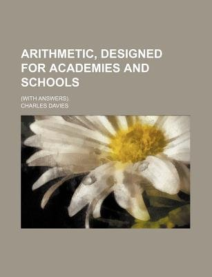 Arithmetic, Designed for Academies and Schools; (With Answers). (Paperback): Charles Davies