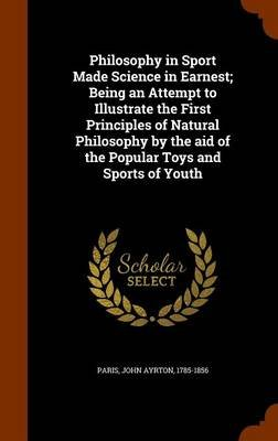 Philosophy in Sport Made Science in Earnest; Being an Attempt to Illustrate the First Principles of Natural Philosophy by the...