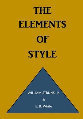 The Elements of Style - A Prescriptive American English Writing Style Guide (Paperback): E. B. White, William Strunk Jr