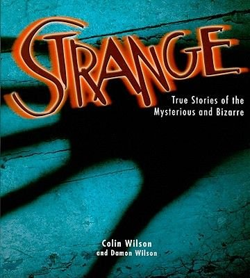 Strange - True Stories of the Mysterious and Bizarre (Paperback): Colin Wilson, Damon Wilson