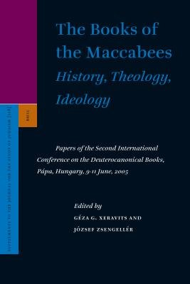 The Books of the Maccabees: History, Theology, Ideology - Papers of the Second International Conference on the Deuterocanonical...