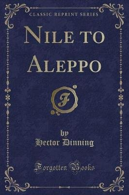 Nile to Aleppo (Classic Reprint) (Paperback): Hector Dinning