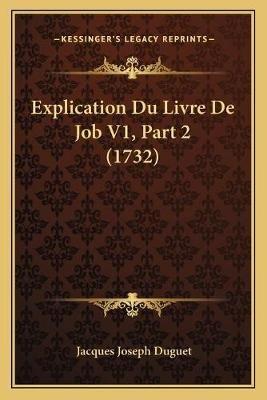 Explication Du Livre de Job V1, Part 2 (1732) Explication Du Livre de Job V1, Part 2 (1732) (French, Paperback): Jacques Joseph...