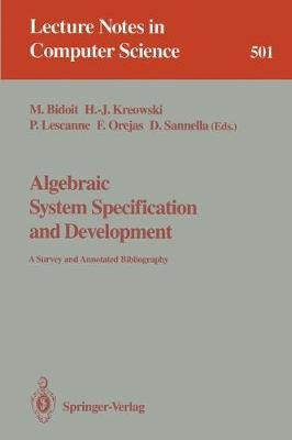 Algebraic System Specification and Development - A Survey and Annotated Bibliography (Paperback, 1991 ed.): Michel Bidoit,...