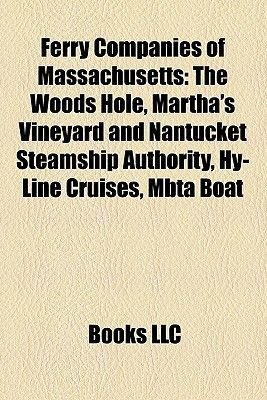 Ferry Companies of Massachusetts - The Woods Hole, Martha's Vineyard and Nantucket Steamship Authority, Hy-Line Cruises,...
