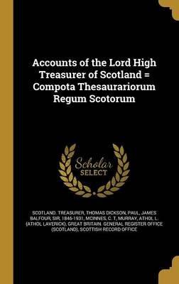 Accounts of the Lord High Treasurer of Scotland = Compota Thesaurariorum Regum Scotorum (Hardcover): Scotland Treasurer