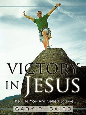 Victory in Jesus - The Life You Are Called to Live (Paperback): Gary P. Baird