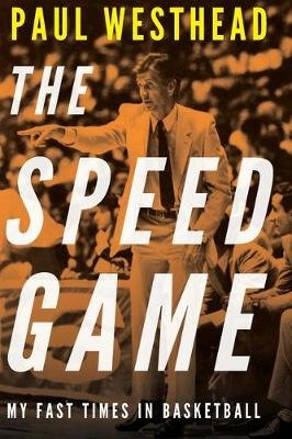 The Speed Game - My Fast Times in Basketball (Hardcover): Paul Westhead