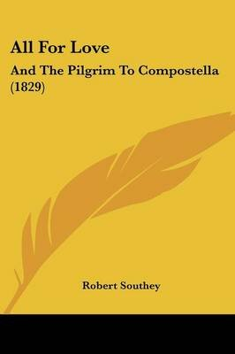 All for Love - And the Pilgrim to Compostella (1829) (Paperback): Robert Southey