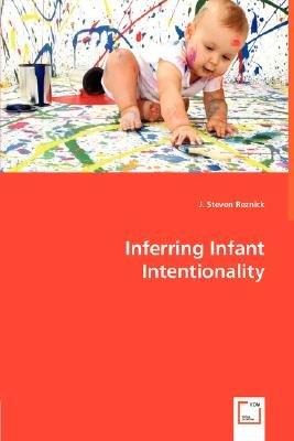 Inferring Infant Intentionality (Paperback): J.Steven Reznick