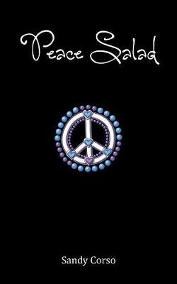 Peace Salad (100 Tips to Inspire a Peaceful Life) (Paperback): Sandy Henson Corso