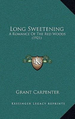 Long Sweetening - A Romance of the Red Woods (1921) (Hardcover): Grant Carpenter