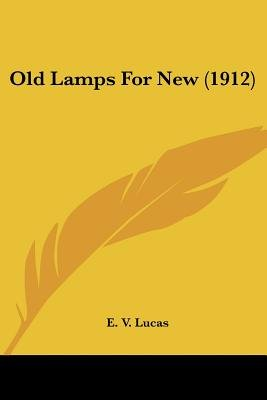 Old Lamps for New (1912) (Paperback): E. V Lucas