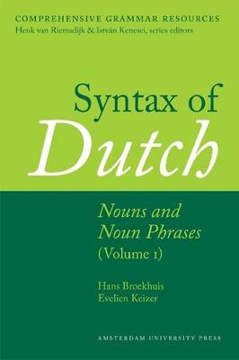 Syntax of Dutch Nouns and Noun Phrases, Volume 1 (Hardcover): Hans Broekhuis, Evelien Keizer