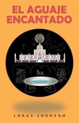 El Aguaje Encantado (English, Spanish, Paperback): Jorge Cordero